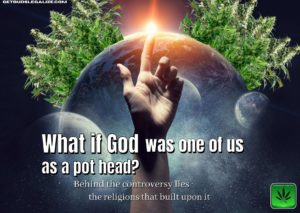 What if God was one of us as a pot head?, stoner, cannabis, marijuana, weed