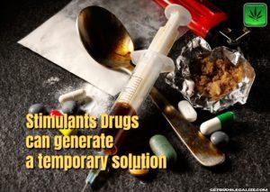 Stimulants can generate a temporary solution, cacaine, anfetamine, medicin, oppium, cannabis, marijuana, weed, pot